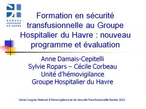 2012-11-15_10h45_comm_libre1_damais-cepitelli_formation_en_securite_transfusionnelle_au_groupe_hospitalier_du_havre-nouveau_programme_et_evaluation