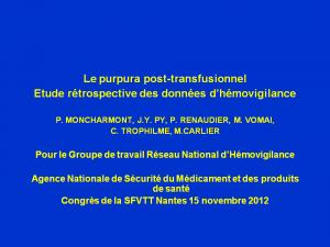 2012-11-15_13h45_comm_libre2_moncharmont_le_purpura_post-transfusionnel_ppt-etude_retrospective_des_donnees_d'hemovigilance